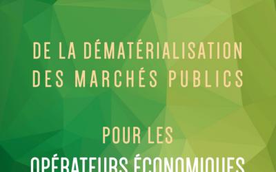 La dématérialisation des marchés publics, on y est ! Faire d'une obligation, une opportunité!